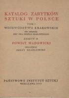Katalog zabytków sztuki w Polsce. Tom I, województwo krakowskie. Zeszyt 14, powiat wadowicki