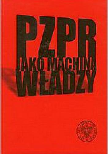 Okładka książki PZPR jako machina władzy
