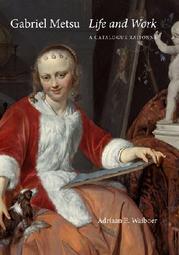 Okładka książki Gabriel Metsu: Life and Work : a Catalogue Raisonné
