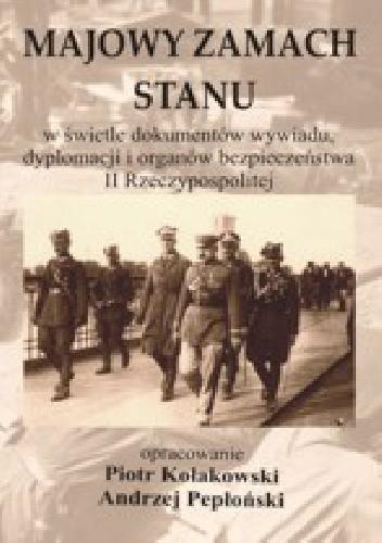 Okładka książki Majowy zamach stanu w świetle dokumentów wywiadu, dyplomacji i organów bezpieczeństwa II Rzeczypospolitej