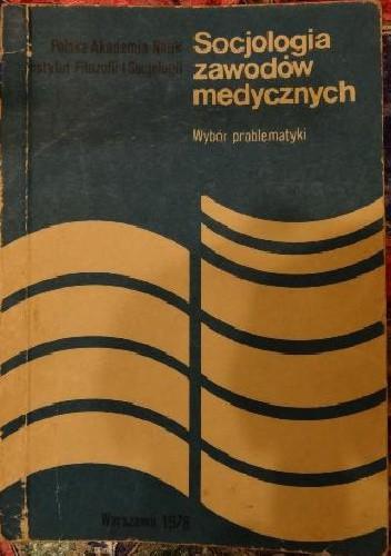 Okładka książki Socjologia zawodów medycznych. Wybór problematyki