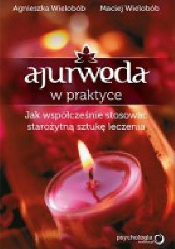 Okładka książki Ajurweda w praktyce: jak współcześnie stosować starożytną sztukę leczenia