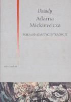 Dziady Adama Mickiewicza. Poemat, adaptacje, tradycje