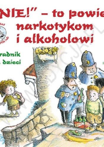 Okładka książki Nie! – to powiem narkotykom i alkoholowi. Poradnik dla dzieci