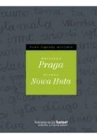 Nowe legendy miejskie. Praga i Nowa Huta