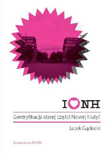 Okładka książki I love NH. Gentryfikacja starej części Nowej Huty?