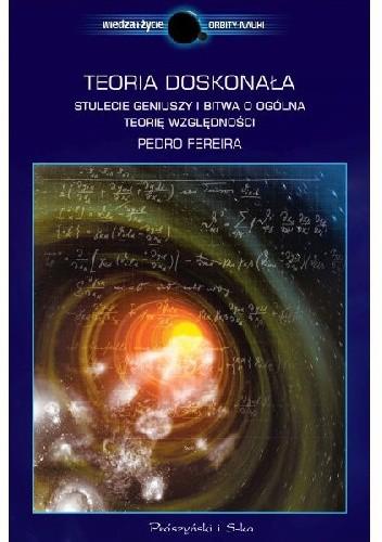 Okładka książki Teoria doskonała. Stulecie geniuszy i bitwa o ogólną teorię względności