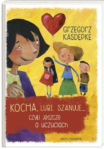 Okładka książki Kocha, lubi, szanuje, czyli jeszcze o uczuciach