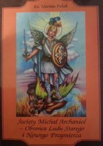 Okładka książki Święty Michał Archanioł - Obrońca Ludu Starego i Nowego Przymierza