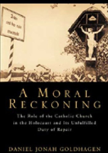 Okładka książki A Moral Reckoning: The Role of the Catholic Church in the Holocaust and Its Unfulfilled Duty of Repair