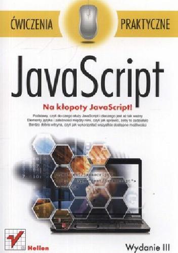 Okładka książki JavaScript. Na kłopoty JavaScript. Ćwiczenia praktyczne