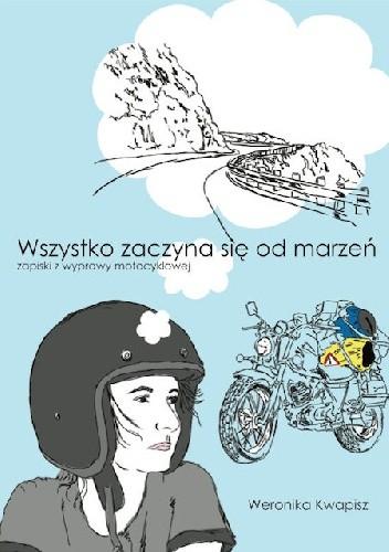 Okładka książki Wszystko zaczyna się od marzeń. Zapiski z wyprawy motocyklowej.