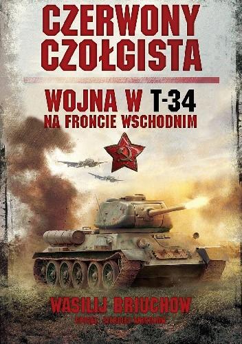 Okładka książki Czerwony czołgista. Wojna w T-34 na Froncie Wschodnim