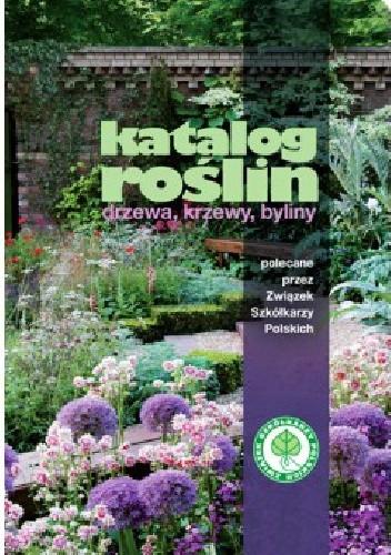 Okładka książki Katalog roślin. Drzewa, krzewy, byliny polecane przez Związek Szkółkarzy Polskich