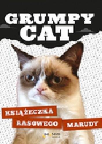 Okładka książki Grumpy Cat. Książeczka rasowego marudy
