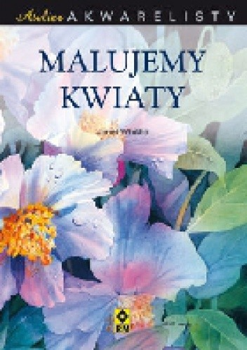 Okładka książki Atelier akwarelisty. Malujemy kwiaty.