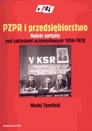 Okładka książki PZPR i przedsiębiorstwo. Nadzór partyjny nad zakładami przem