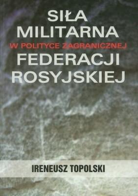 Okładka książki Siła militarna w polityce zagranicznej Federacji Rosyjskiej