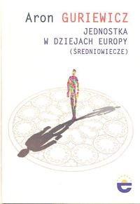 Okładka książki Jednostka w dziejach Europy (Średniowiecze)