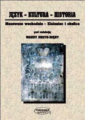 Okładka książki Język - Kultura - Historia. Mazowsze wschodnie. Zieleniec i