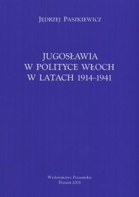 Okładka książki Jugosławia w polityce Włoch w latach 1914-1941