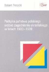 Okładka książki Polityka państwa polskiego wobec zagadnienia ukraińskiego w