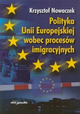 Okładka książki Polityka Unii Europejskiej wobec procesów imigracyjnych