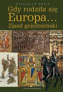 Okładka książki Gdy rodziła się Europa... Zjazd gnieźnieński