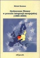 Okładka książki Zjednoczone Niemcy w procesie integracji europejskiej (1990-2002)