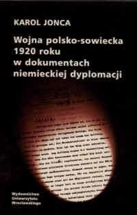 Okładka książki Wojna polsko sowiecka   roku w dokumentach niemieckiej dyplo