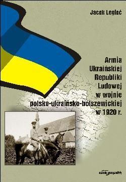 Okładka książki Armia Ukraińska Republiki Ludowej w wojnie polsko ukraińsko