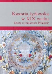 Okładka książki Kwestia żydowska w XIX wieku. Spory o tożsamość Polaków