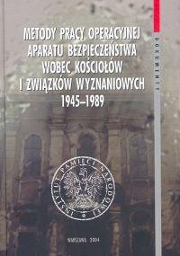 Okładka książki Metody pracy operacyjnej aparatu bezpieczeństwa wobec kościołów i związków wyznaniowych 1945-1989