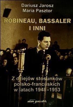 Okładka książki Robineau, Bassaler i inni. Z dziejów stosunków polsko-francuskich w latach 1948-1953