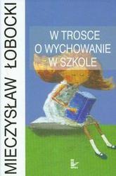 Okładka książki W trosce o wychowanie w szkole