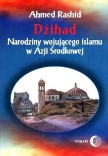 Okładka książki Dżihad Narodziny wojującego islamu w Azji środkowej