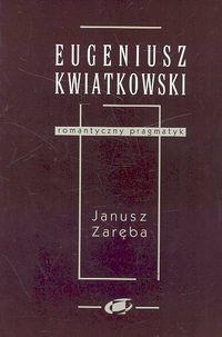 Okładka książki Eugeniusz Kwiatkowski - romantyczny pragmatyk