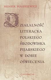 Okładka książki Działaność literacka polskiego środowiska pijarskiego w dobie Oświecenia
