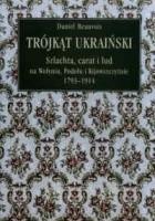 Trójkąt ukraiński. Szlachta, carat i lud na Wołyniu, Podolu i Kijowszczyźnie 1793-1914