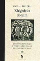 Okładka książki Zbójnicka sonata : zbójnictwo tatrzańskie w piśmiennictwie polskim XIX i początku XX wieku
