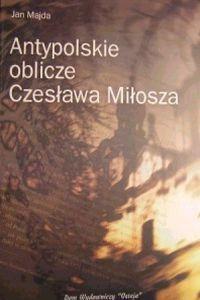Okładka książki Antypolskie oblicze Czesława Miłosza