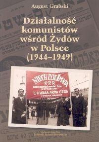 Okładka książki Działalność komunistów wśród Żydów w Polsce 1944-1949