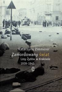 Okładka książki Zamordowany świat. Losy Żydów w Krakowie 1939-1945