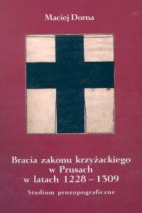 Okładka książki Bracia zakonu krzyżackiego w Prusach w latach 1228-1309