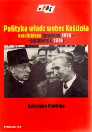 Okładka książki Polityka władz wobec Kościoła katolickiego (grudzień 1970-październik 1978)