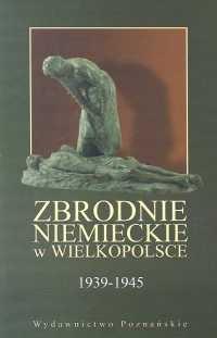 Okładka książki Zbrodnie niemieckie w Wielkopolsce 1939-1945