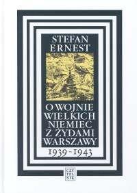 Okładka książki O wojnie wielkich Niemiec z Żydami Warszawy 1939-1943