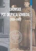 Lwowskie pod okupacją sowiecką 1939-1941