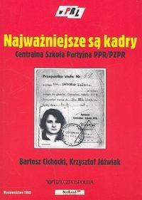 Okładka książki Najważniejsze są kadry. Centralna Szkoła Partyjna PPR/PzPR