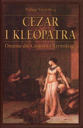 Okładka książki Cezar i Kleopatra. Ostatnie dni Cesarstwa Rzymskiego